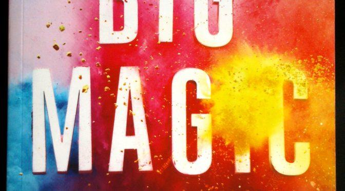 Big Magic – en bog om at kreere uden frygt