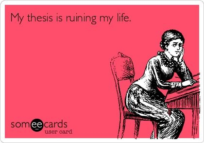my thesis is ruining my life